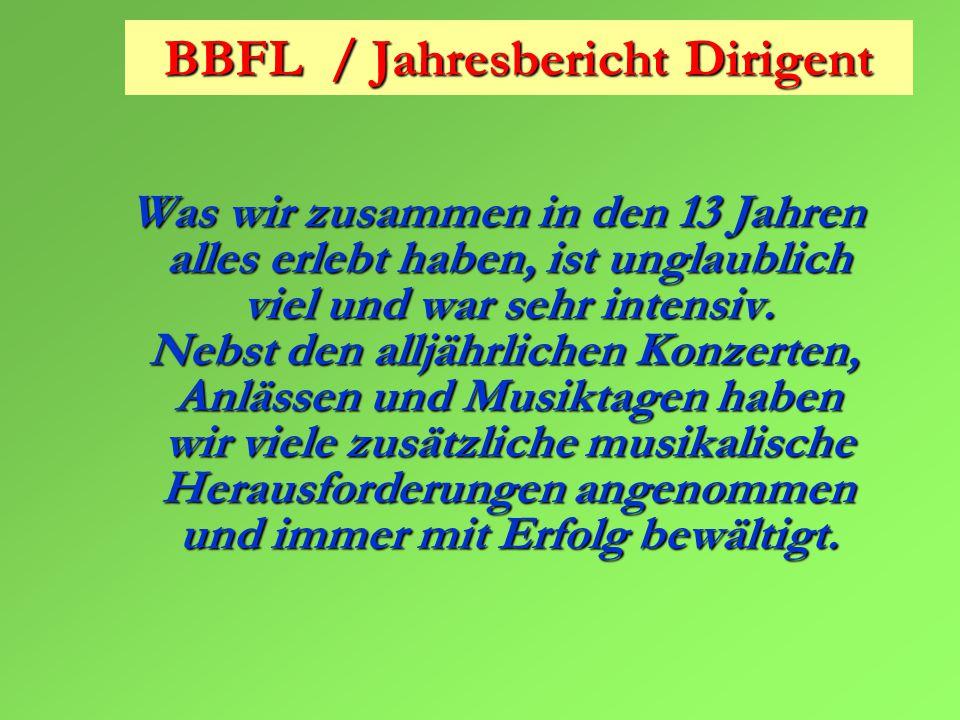 BBFL / Jahresbericht Dirigent Was wir zusammen in den 13 Jahren alles erlebt haben, ist unglaublich viel und war sehr intensiv.