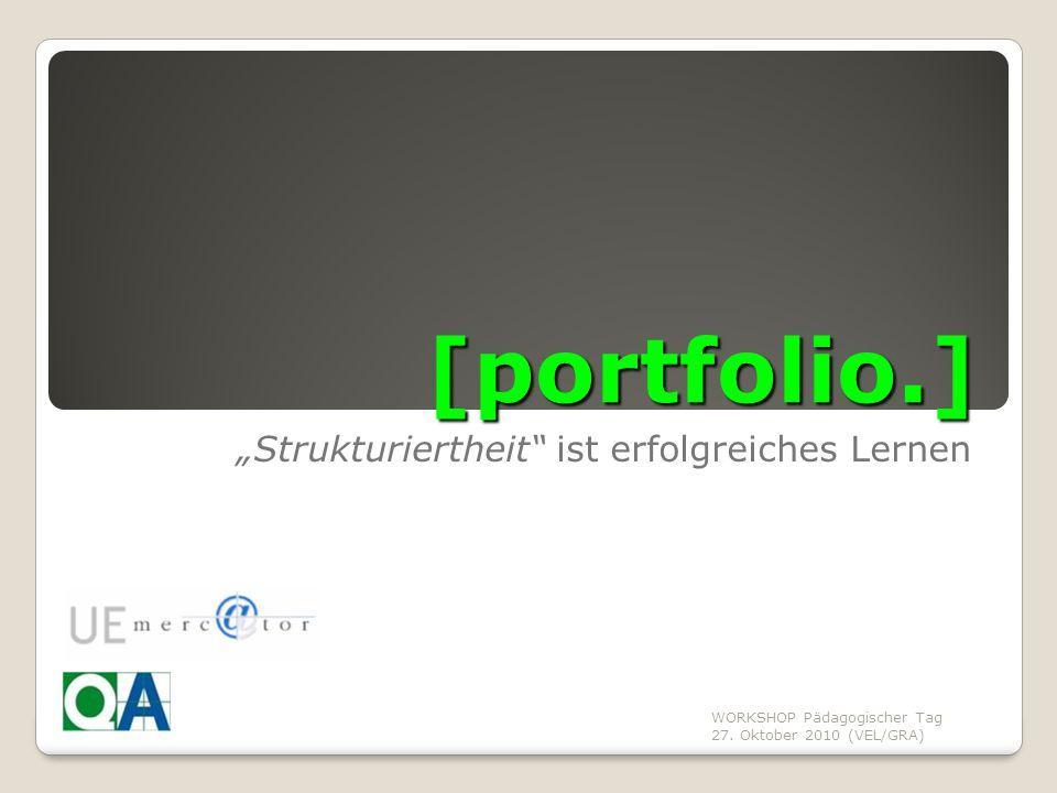 """WORKSHOP Pädagogischer Tag 27. Oktober 2010 (VEL/GRA) [portfolio.] """"Strukturiertheit"""" ist erfolgreiches Lernen"""