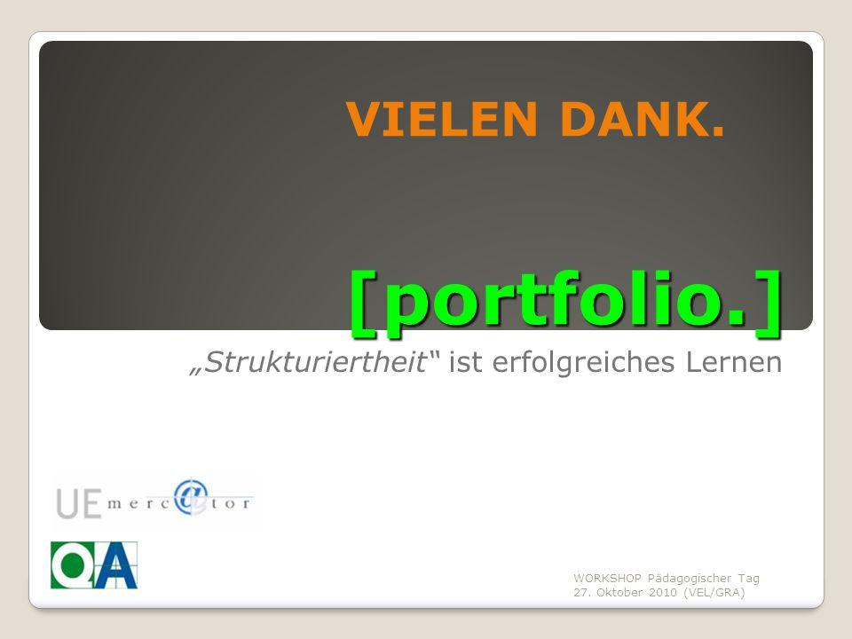 """WORKSHOP Pädagogischer Tag 27. Oktober 2010 (VEL/GRA) [portfolio.] """"Strukturiertheit"""" ist erfolgreiches Lernen VIELEN DANK."""