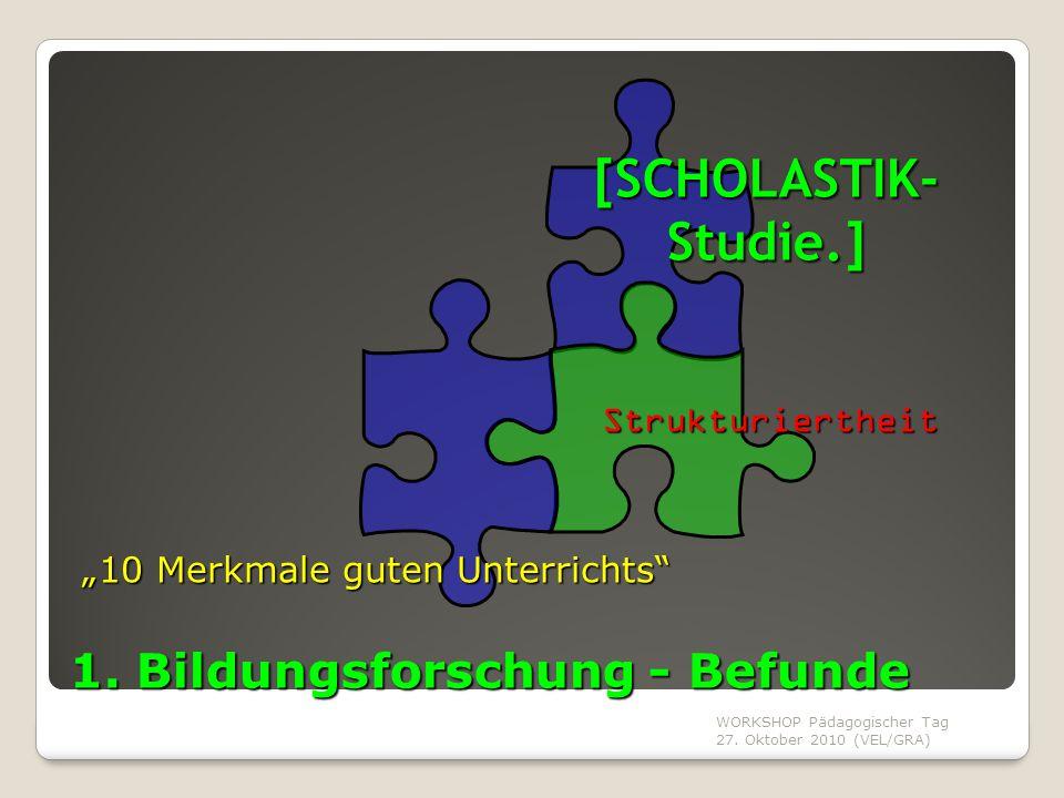 """WORKSHOP Pädagogischer Tag 27. Oktober 2010 (VEL/GRA) 1. Bildungsforschung - Befunde [SCHOLASTIK- Studie.] """"10 Merkmale guten Unterrichts"""" Strukturier"""