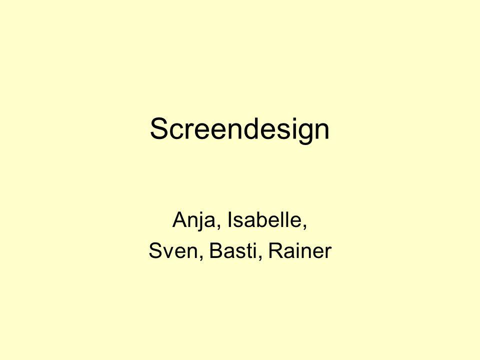 Screendesign Anja, Isabelle, Sven, Basti, Rainer
