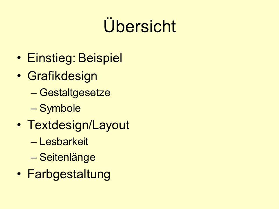 Übersicht Einstieg: Beispiel Grafikdesign –Gestaltgesetze –Symbole Textdesign/Layout –Lesbarkeit –Seitenlänge Farbgestaltung