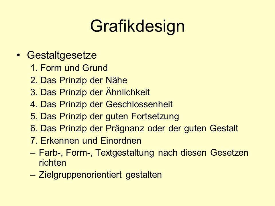 Grafikdesign Gestaltgesetze 1. Form und Grund 2. Das Prinzip der Nähe 3. Das Prinzip der Ähnlichkeit 4. Das Prinzip der Geschlossenheit 5. Das Prinzip