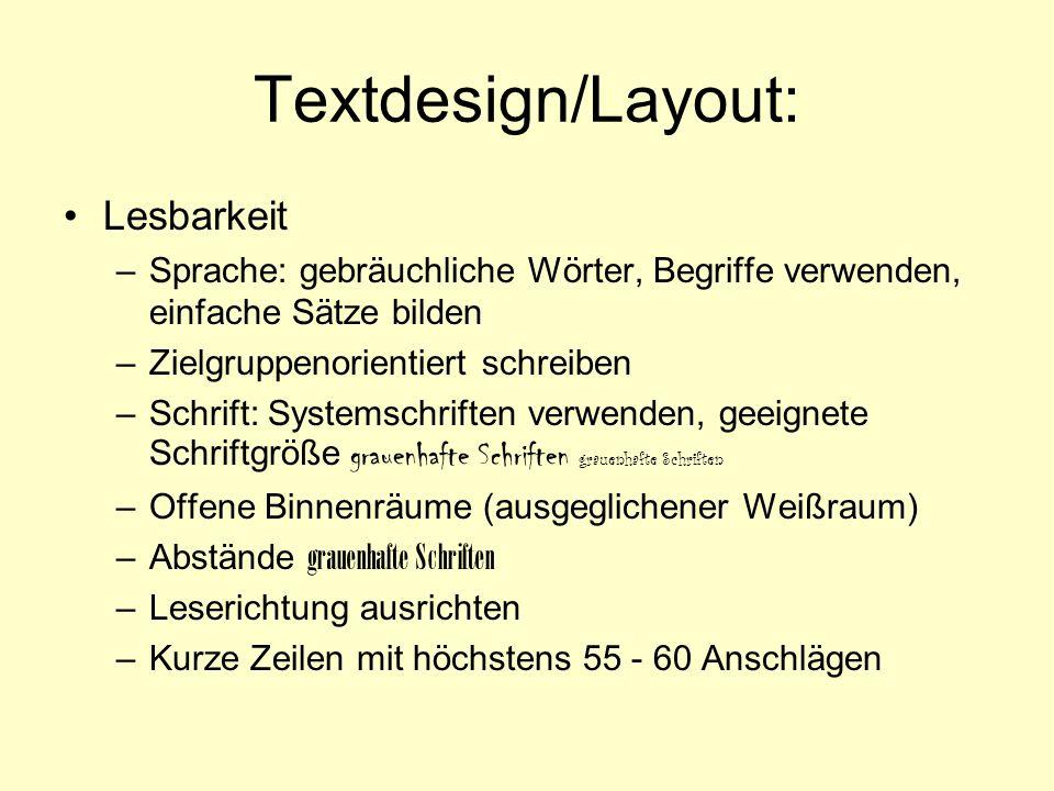 Textdesign/Layout: Lesbarkeit –Sprache: gebräuchliche Wörter, Begriffe verwenden, einfache Sätze bilden –Zielgruppenorientiert schreiben –Schrift: Sys