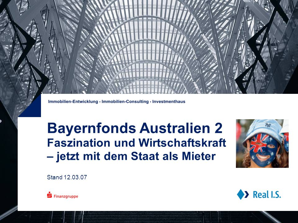 Bayernfonds Australien 2 Faszination und Wirtschaftskraft – jetzt mit dem Staat als Mieter Stand 12.03.07
