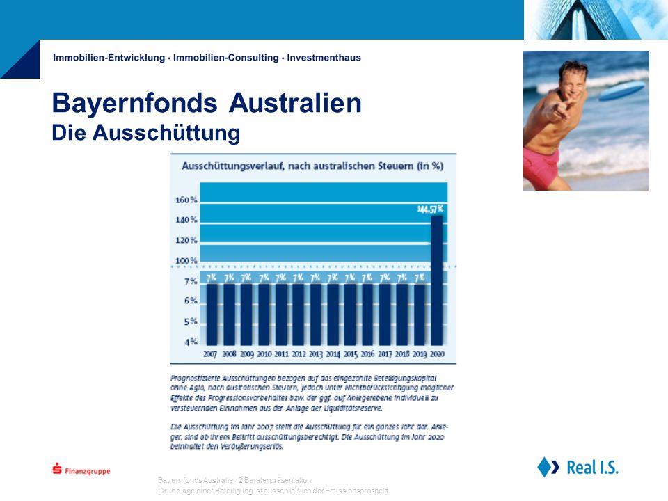 Bayernfonds Australien 2 Beraterpräsentation Grundlage einer Beteiligung ist ausschließlich der Emissionsprospekt Bayernfonds Australien Die Ausschüttung