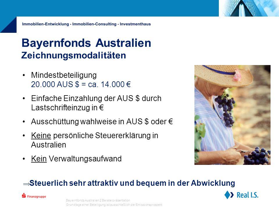 Bayernfonds Australien 2 Beraterpräsentation Grundlage einer Beteiligung ist ausschließlich der Emissionsprospekt Bayernfonds Australien Zeichnungsmodalitäten Mindestbeteiligung 20.000 AUS $ = ca.
