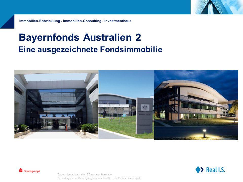 Bayernfonds Australien 2 Beraterpräsentation Grundlage einer Beteiligung ist ausschließlich der Emissionsprospekt Bayernfonds Australien 2 Eine ausgezeichnete Fondsimmobilie