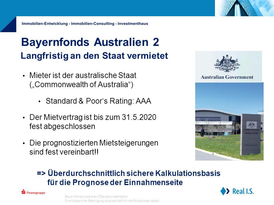 """Bayernfonds Australien 2 Beraterpräsentation Grundlage einer Beteiligung ist ausschließlich der Emissionsprospekt Bayernfonds Australien 2 Mieter ist der australische Staat (""""Commonwealth of Australia ) Standard & Poor's Rating: AAA Der Mietvertrag ist bis zum 31.5.2020 fest abgeschlossen Die prognostizierten Mietsteigerungen sind fest vereinbart!."""