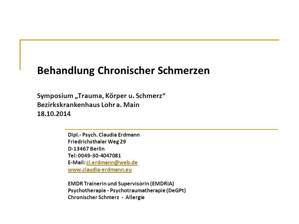 """Behandlung Chronischer Schmerzen Symposium """"Trauma, Körper u. Schmerz"""" Bezirkskrankenhaus Lohr a. Main 18.10.2014 Dipl.- Psych. Claudia Erdmann Friedr"""