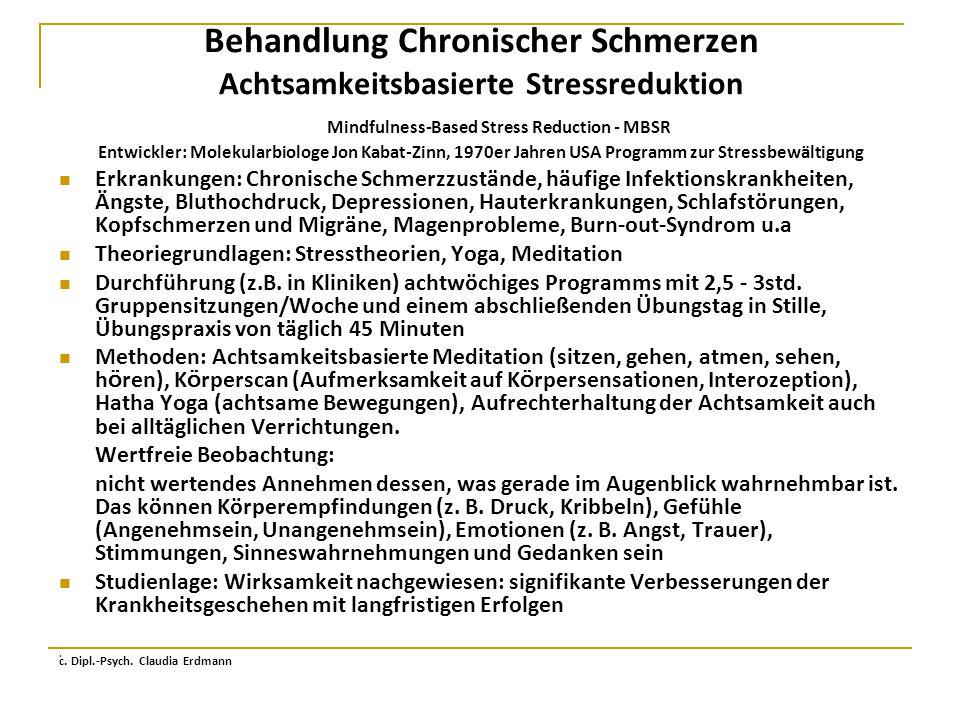 Behandlung Chronischer Schmerzen Achtsamkeitsbasierte Stressreduktion Mindfulness-Based Stress Reduction - MBSR Entwickler: Molekularbiologe Jon Kabat