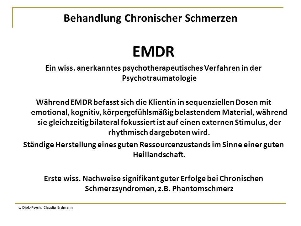 Behandlung Chronischer Schmerzen EMDR Ein wiss. anerkanntes psychotherapeutisches Verfahren in der Psychotraumatologie Während EMDR befasst sich die K