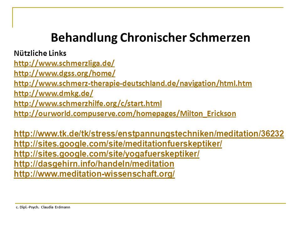 Behandlung Chronischer Schmerzen c. Dipl.-Psych. Claudia Erdmann Nützliche Links http://www.schmerzliga.de/ http://www.dgss.org/home/ http://www.schme