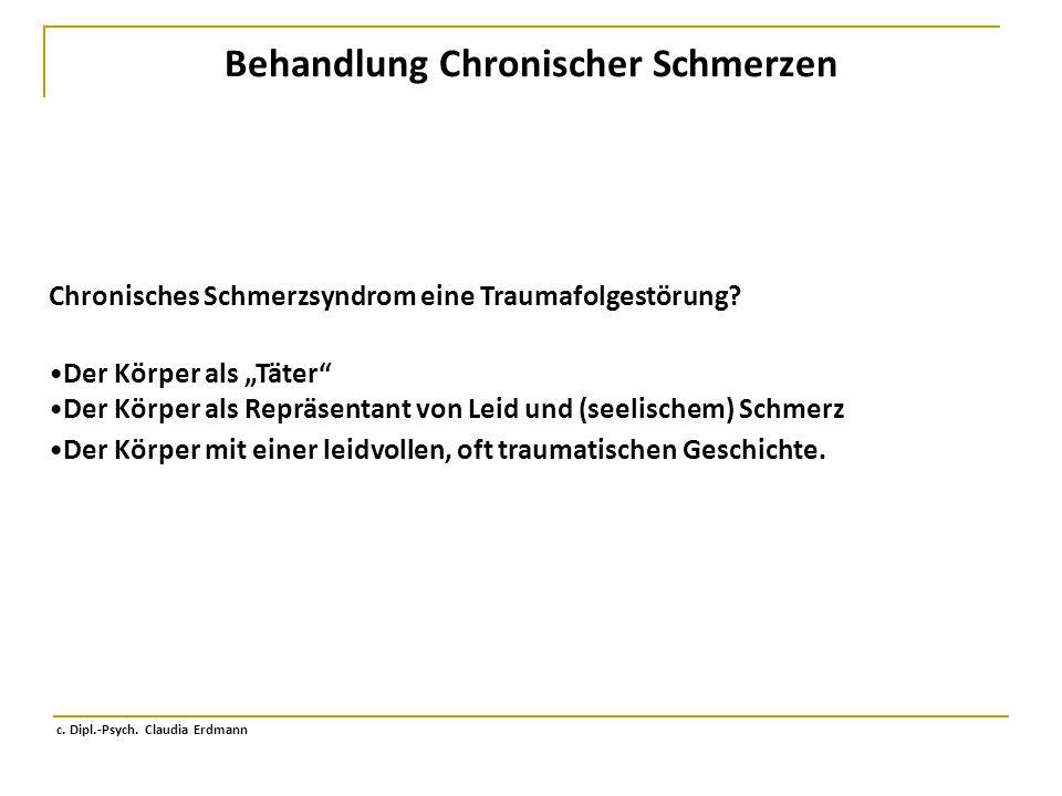 """Behandlung Chronischer Schmerzen c. Dipl.-Psych. Claudia Erdmann Chronisches Schmerzsyndrom eine Traumafolgestörung? Der Körper als """"Täter"""" Der Körper"""