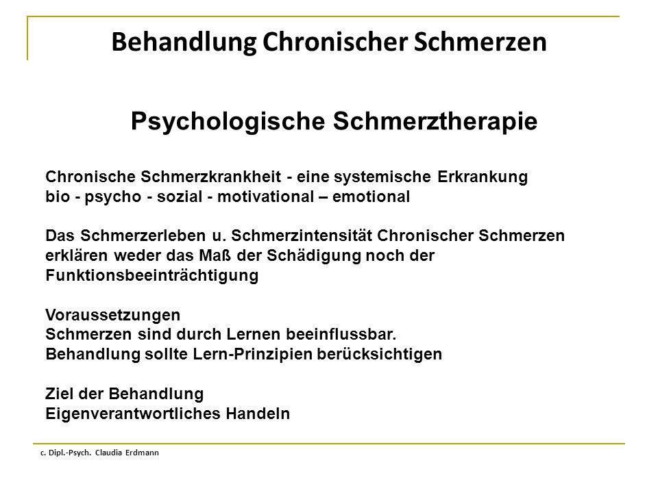 Behandlung Chronischer Schmerzen c. Dipl.-Psych. Claudia Erdmann Psychologische Schmerztherapie Chronische Schmerzkrankheit - eine systemische Erkrank