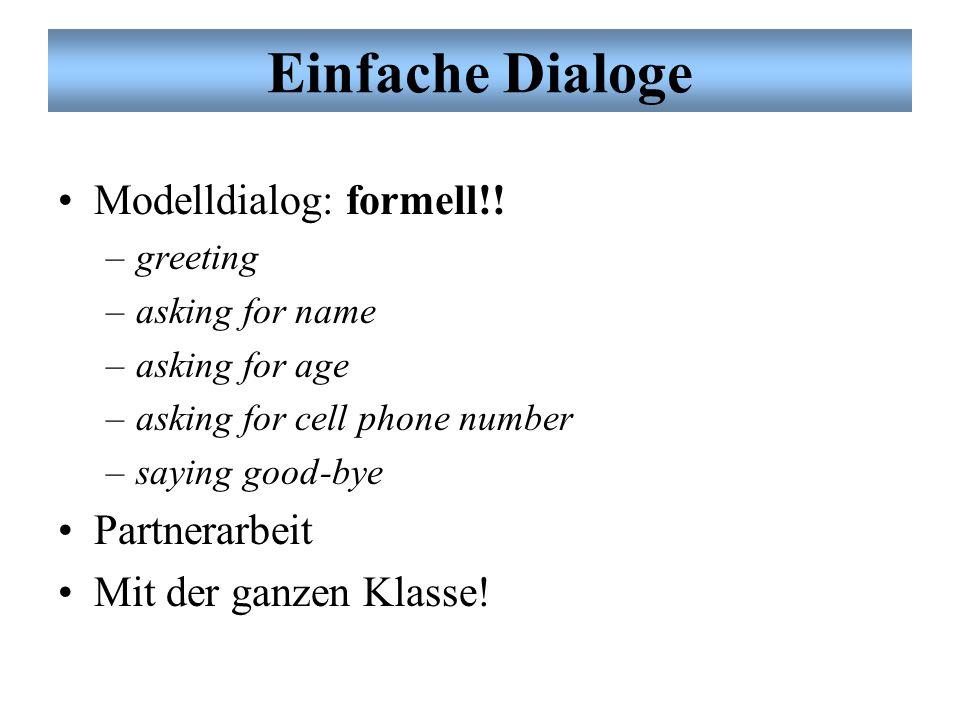 Formell und informell Questions (formell) Wie heißen Sie? Wie alt sind Sie? Wie geht es Ihnen? Was ist Ihre Handynummer? Questions (informell) Wie hei