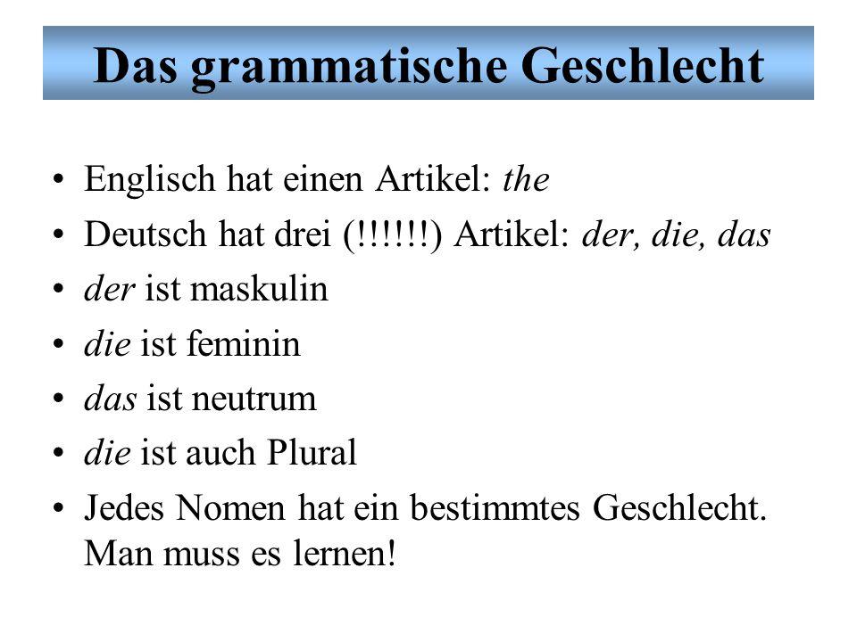 Das grammatische Geschlecht Englisch hat einen Artikel: the Deutsch hat drei (!!!!!!) Artikel: der, die, das = gender der Mann die Frau die Kinder das