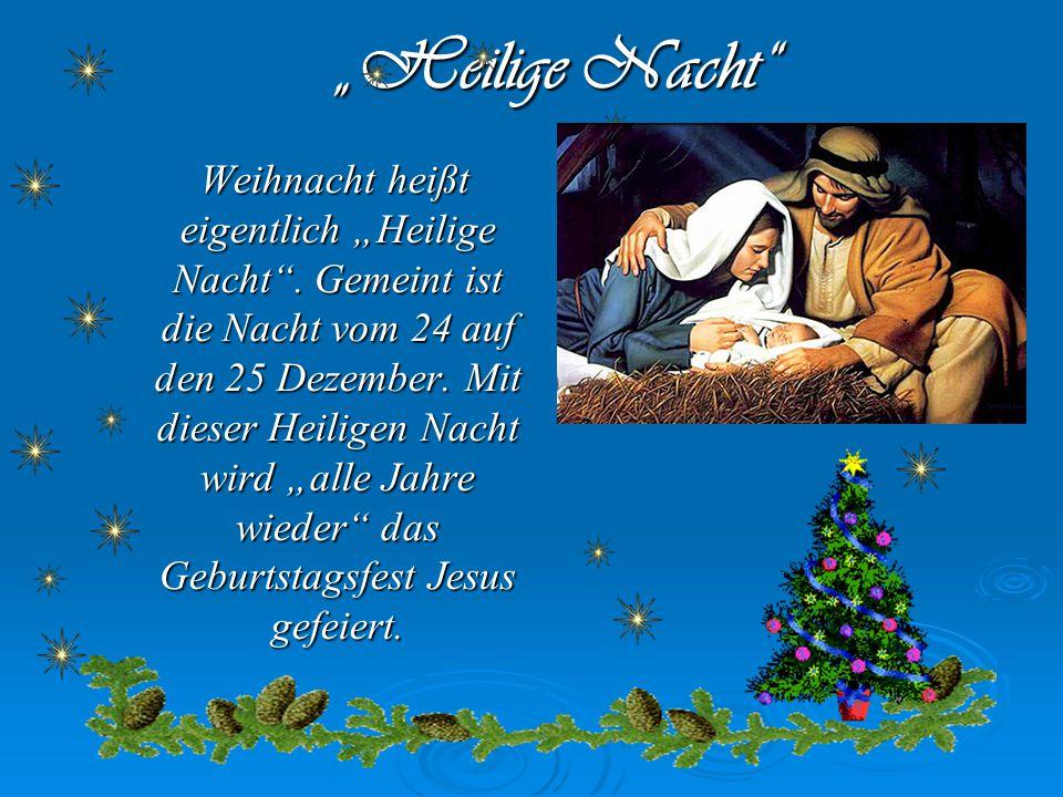 """Weihnacht heißt eigentlich """"Heilige Nacht .Gemeint ist die Nacht vom 24 auf den 25 Dezember."""