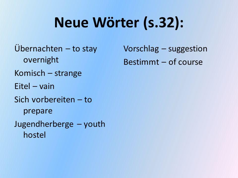 Neue Wörter (s.32): Übernachten – to stay overnight Komisch – strange Eitel – vain Sich vorbereiten – to prepare Jugendherberge – youth hostel Vorschl