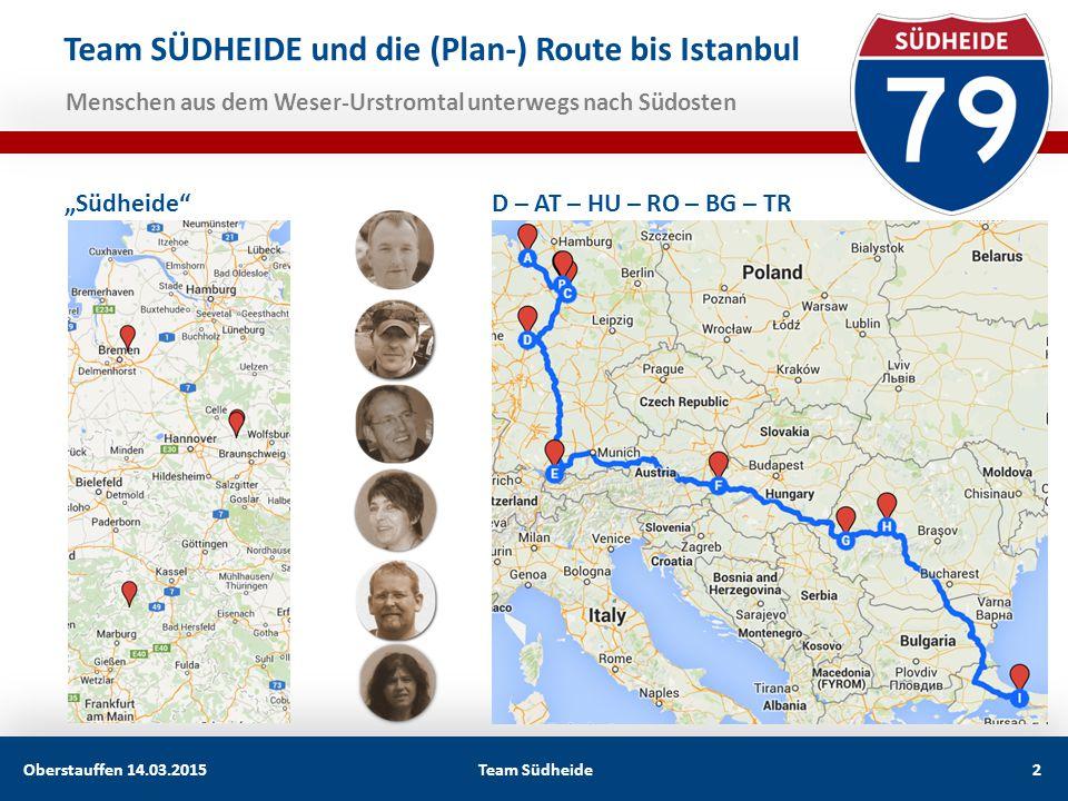"""Team SÜDHEIDE und die (Plan-) Route bis Istanbul """"Südheide""""D – AT – HU – RO – BG – TR Menschen aus dem Weser-Urstromtal unterwegs nach Südosten Oberst"""