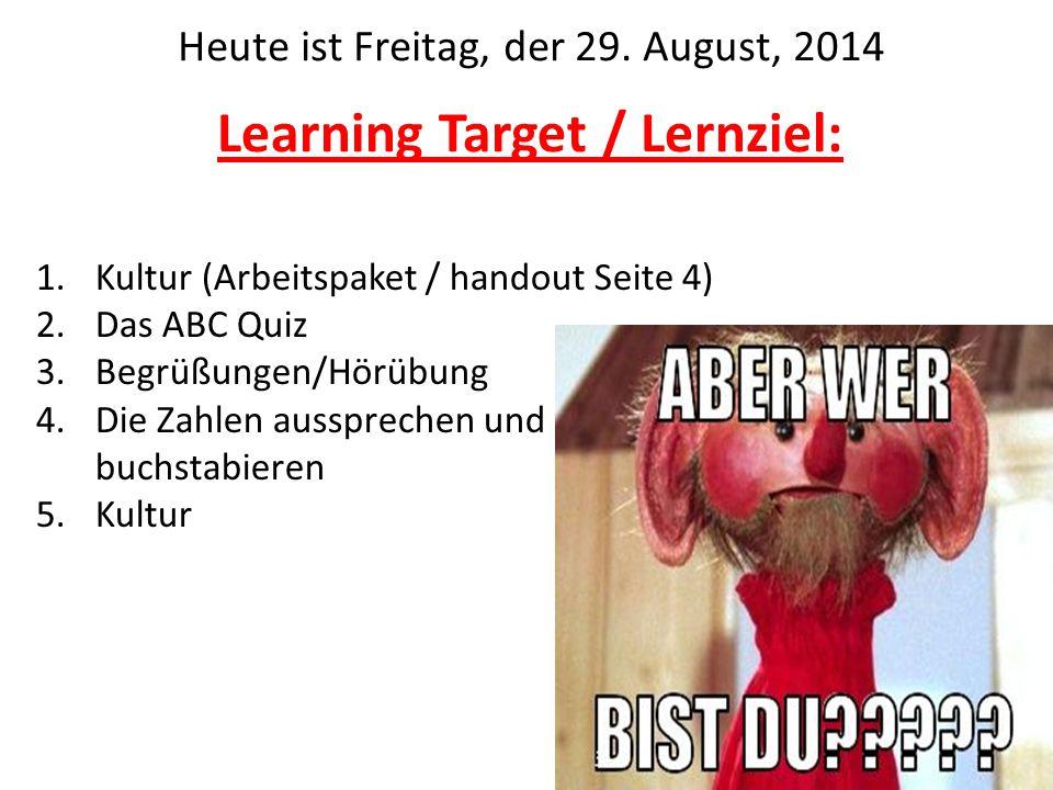 Learning Target / Lernziel: 1.Kultur (Arbeitspaket / handout Seite 4) 2.Das ABC Quiz 3.Begrüßungen/Hörübung 4.Die Zahlen aussprechen und buchstabieren 5.Kultur Heute ist Freitag, der 29.