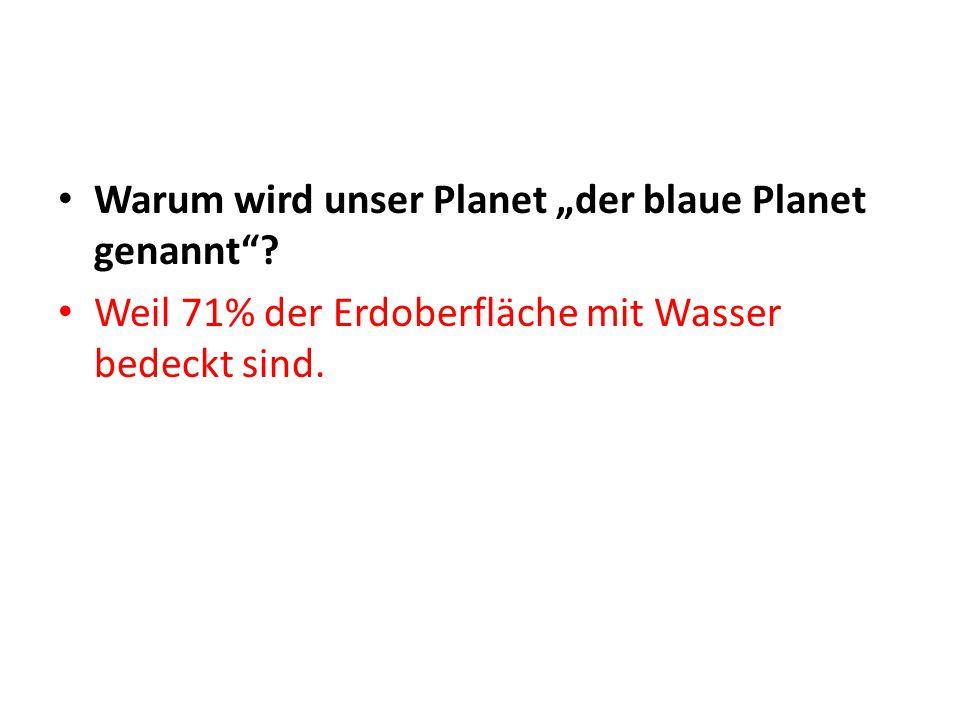 """Warum wird unser Planet """"der blaue Planet genannt""""? Weil 71% der Erdoberfläche mit Wasser bedeckt sind."""