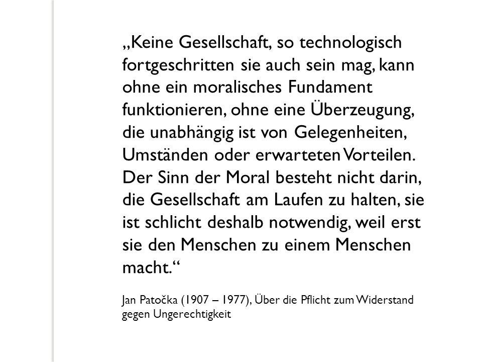 """""""Keine Gesellschaft, so technologisch fortgeschritten sie auch sein mag, kann ohne ein moralisches Fundament funktionieren, ohne eine Überzeugung, die"""