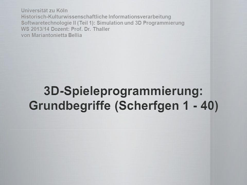 Universität zu Köln Historisch-Kulturwissenschaftliche Informationsverarbeitung Softwaretechnologie II (Teil 1): Simulation und 3D Programmierung WS 2013/14 Dozent: Prof.