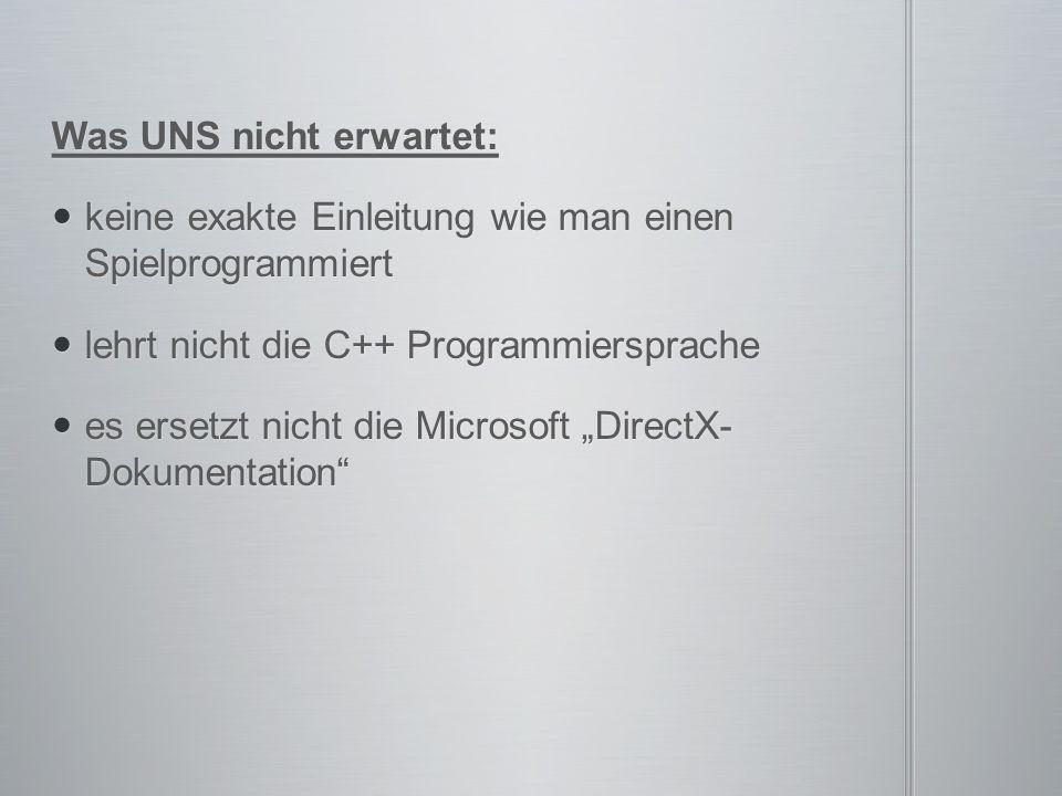 """Was UNS nicht erwartet: keine exakte Einleitung wie man einen Spielprogrammiert keine exakte Einleitung wie man einen Spielprogrammiert lehrt nicht die C++ Programmiersprache lehrt nicht die C++ Programmiersprache es ersetzt nicht die Microsoft """"DirectX- Dokumentation es ersetzt nicht die Microsoft """"DirectX- Dokumentation"""