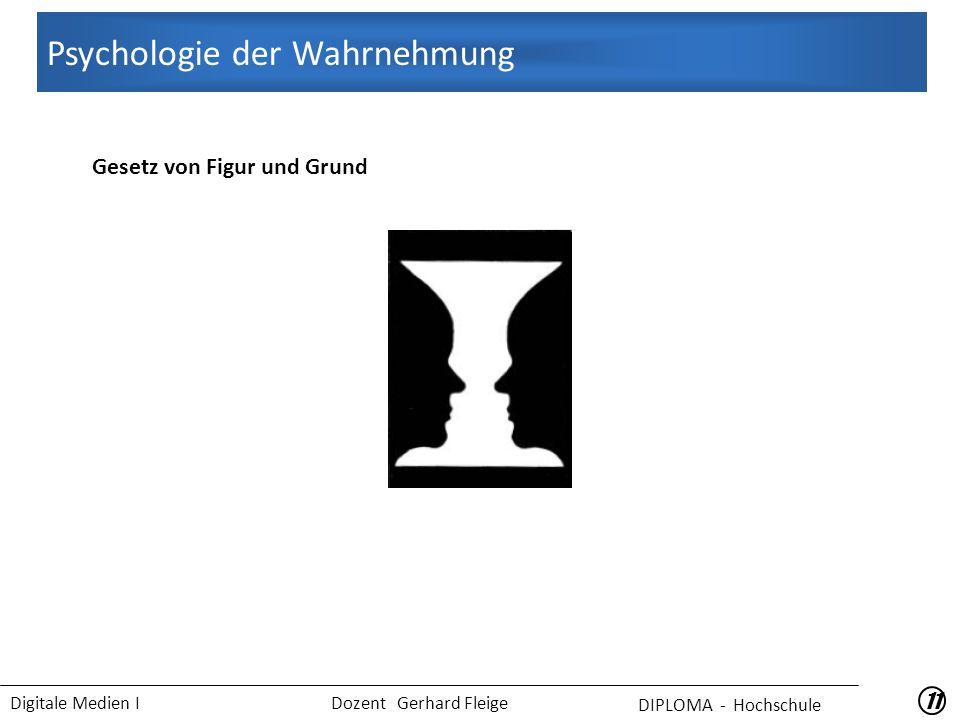 Digitale Medien I Dozent Gerhard Fleige 11 Gesetz von Figur und Grund Psychologie der Wahrnehmung DIPLOMA - Hochschule