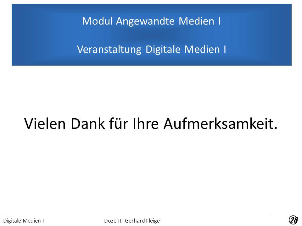 Digitale Medien I Dozent Gerhard Fleige Vielen Dank für Ihre Aufmerksamkeit.