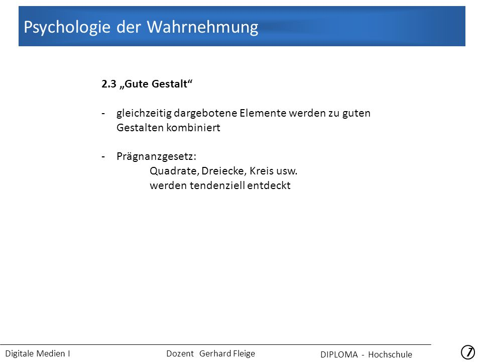 """Digitale Medien I Dozent Gerhard Fleige 77 2.3 """"Gute Gestalt -gleichzeitig dargebotene Elemente werden zu guten Gestalten kombiniert -Prägnanzgesetz: Quadrate, Dreiecke, Kreis usw."""