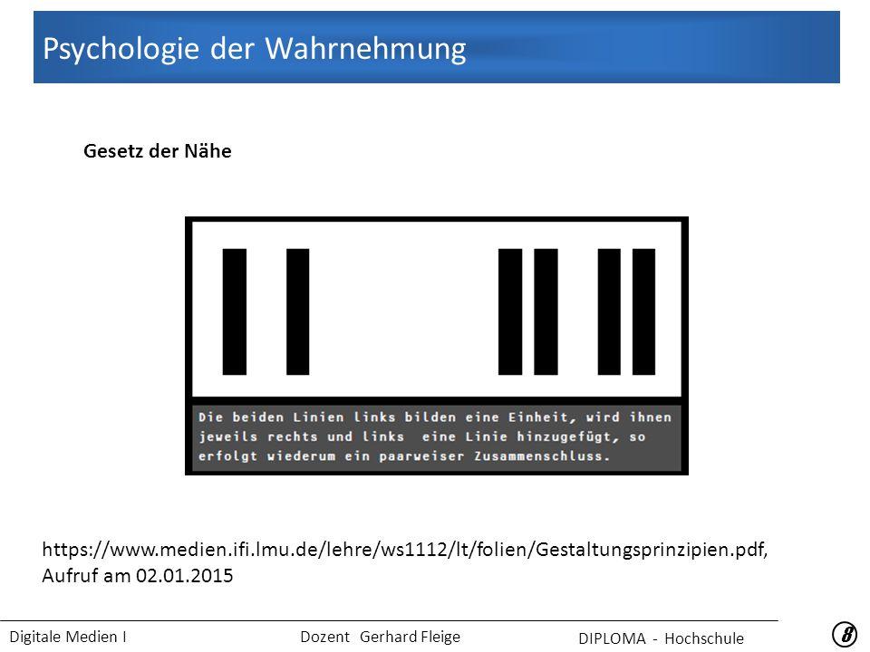 Digitale Medien I Dozent Gerhard Fleige 88 Gesetz der Nähe Psychologie der Wahrnehmung DIPLOMA - Hochschule https://www.medien.ifi.lmu.de/lehre/ws1112/lt/folien/Gestaltungsprinzipien.pdf, Aufruf am 02.01.2015