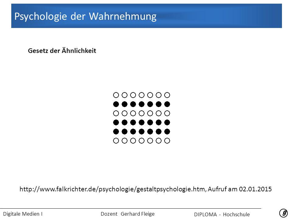 Digitale Medien I Dozent Gerhard Fleige 99 Gesetz der Ähnlichkeit Psychologie der Wahrnehmung DIPLOMA - Hochschule http://www.falkrichter.de/psychologie/gestaltpsychologie.htm, Aufruf am 02.01.2015