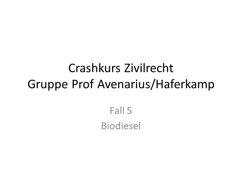 Crashkurs Zivilrecht Gruppe Prof Avenarius/Haferkamp Fall 5 Biodiesel