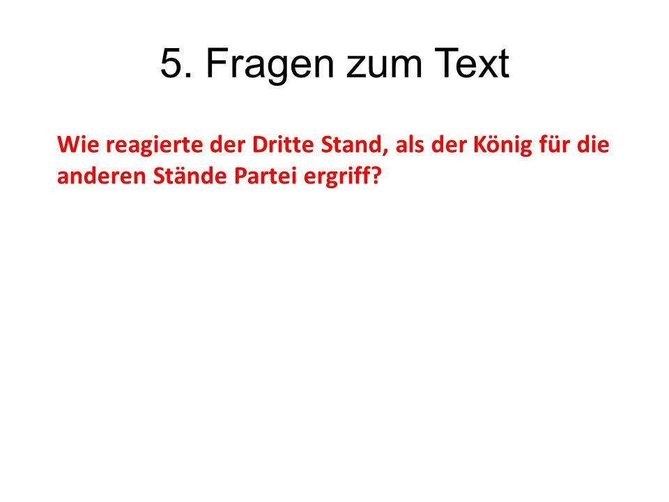 5. Fragen zum Text Wie reagierte der Dritte Stand, als der König für die anderen Stände Partei ergriff?