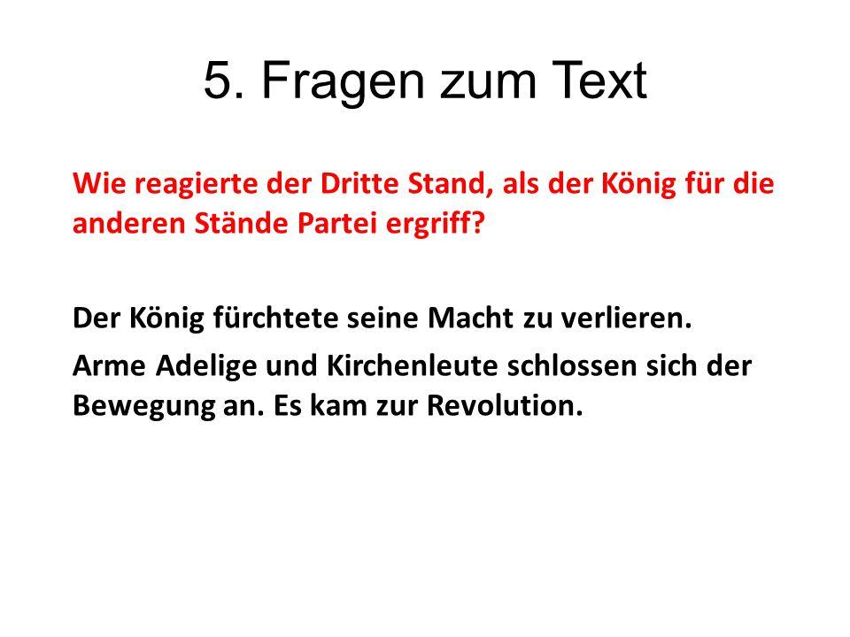 5. Fragen zum Text Wie reagierte der Dritte Stand, als der König für die anderen Stände Partei ergriff? Der König fürchtete seine Macht zu verlieren.