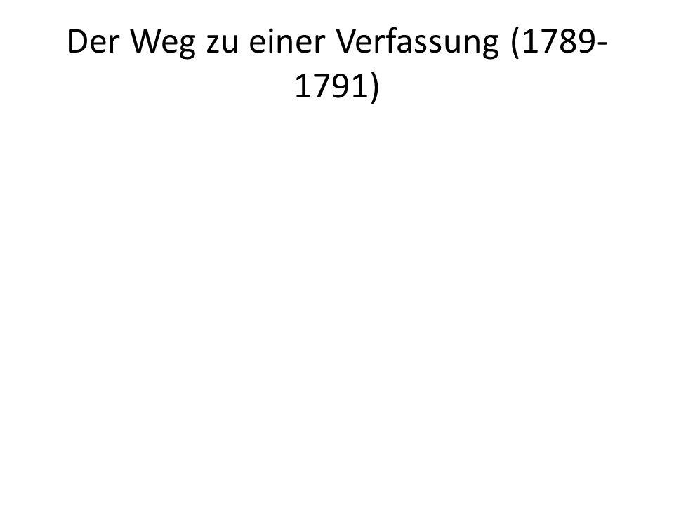 Der Weg zu einer Verfassung (1789- 1791)