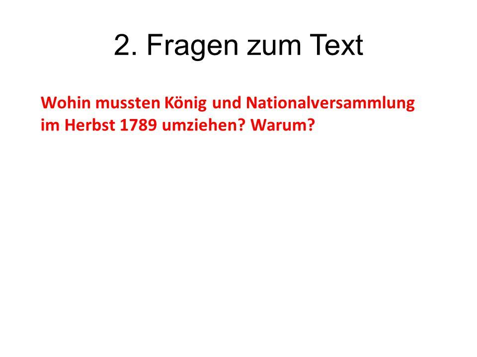 2. Fragen zum Text Wohin mussten König und Nationalversammlung im Herbst 1789 umziehen? Warum?