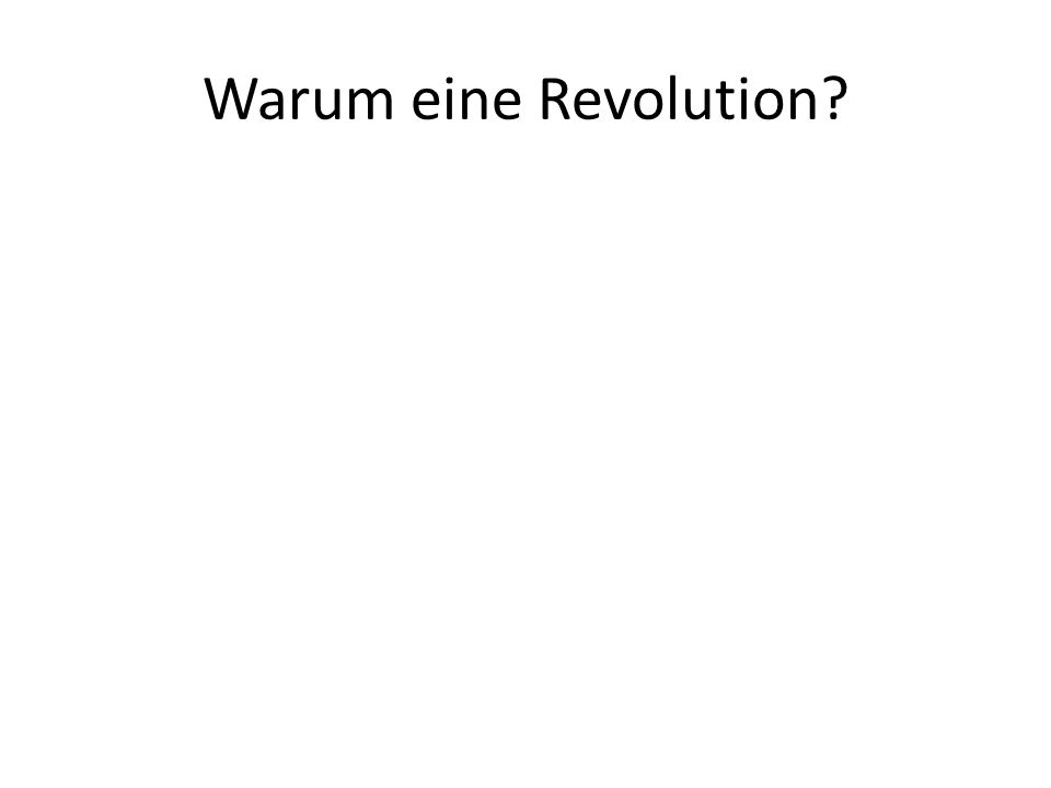 Warum eine Revolution?