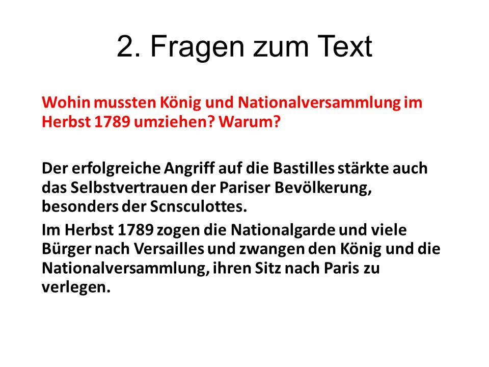 2. Fragen zum Text Wohin mussten König und Nationalversammlung im Herbst 1789 umziehen? Warum? Der erfolgreiche Angriff auf die Bastilles stärkte auch