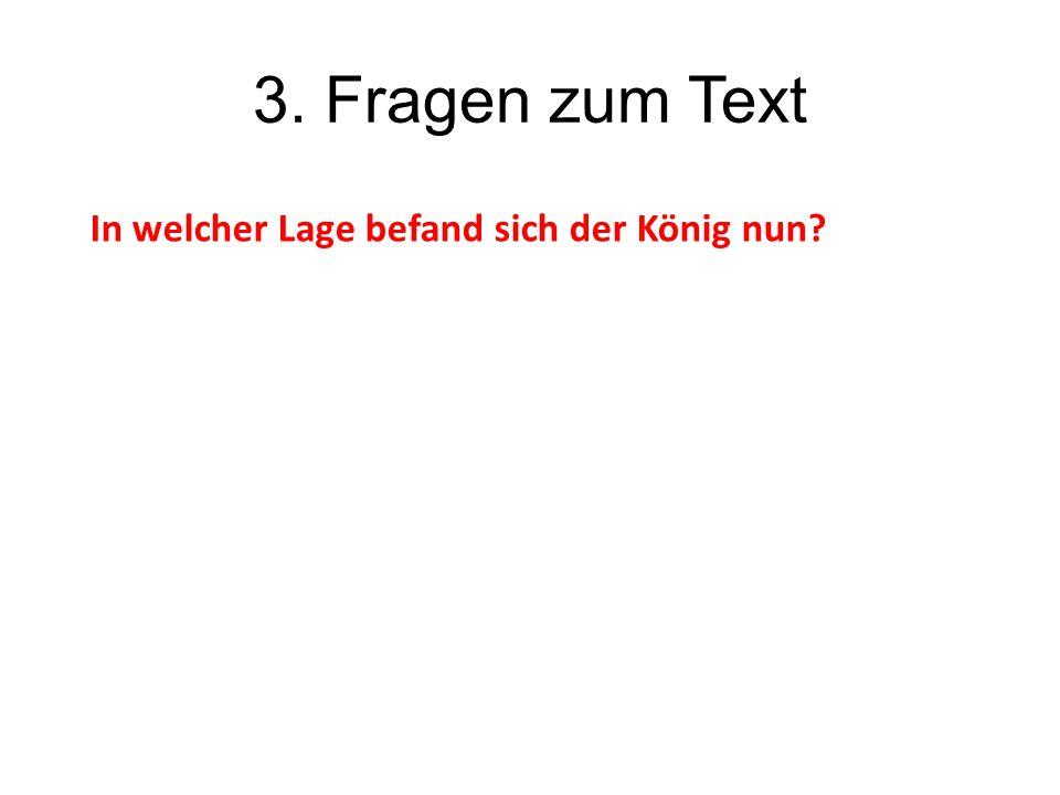 3. Fragen zum Text In welcher Lage befand sich der König nun?