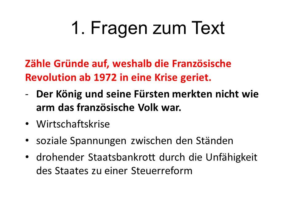 1. Fragen zum Text Zähle Gründe auf, weshalb die Französische Revolution ab 1972 in eine Krise geriet. -Der König und seine Fürsten merkten nicht wie