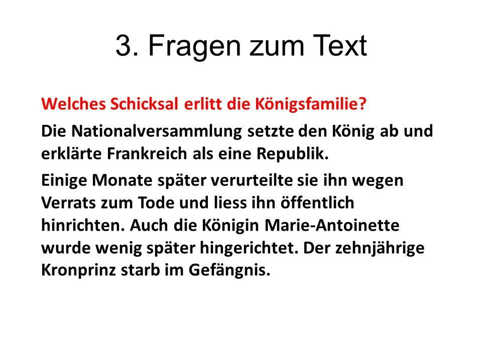 3. Fragen zum Text Welches Schicksal erlitt die Königsfamilie? Die Nationalversammlung setzte den König ab und erklärte Frankreich als eine Republik.