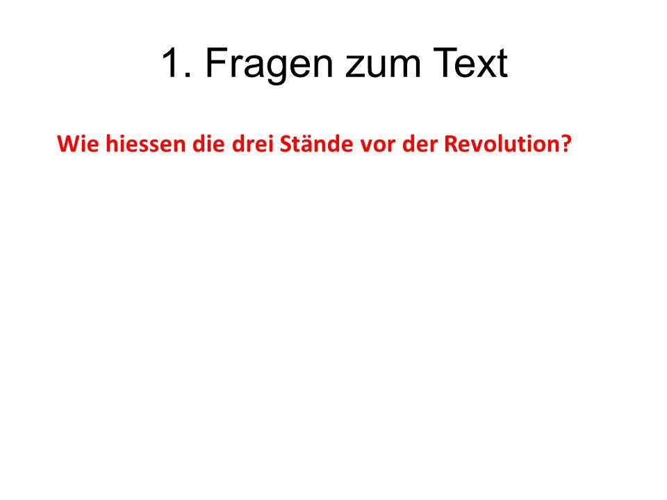 1. Fragen zum Text Wie hiessen die drei Stände vor der Revolution?