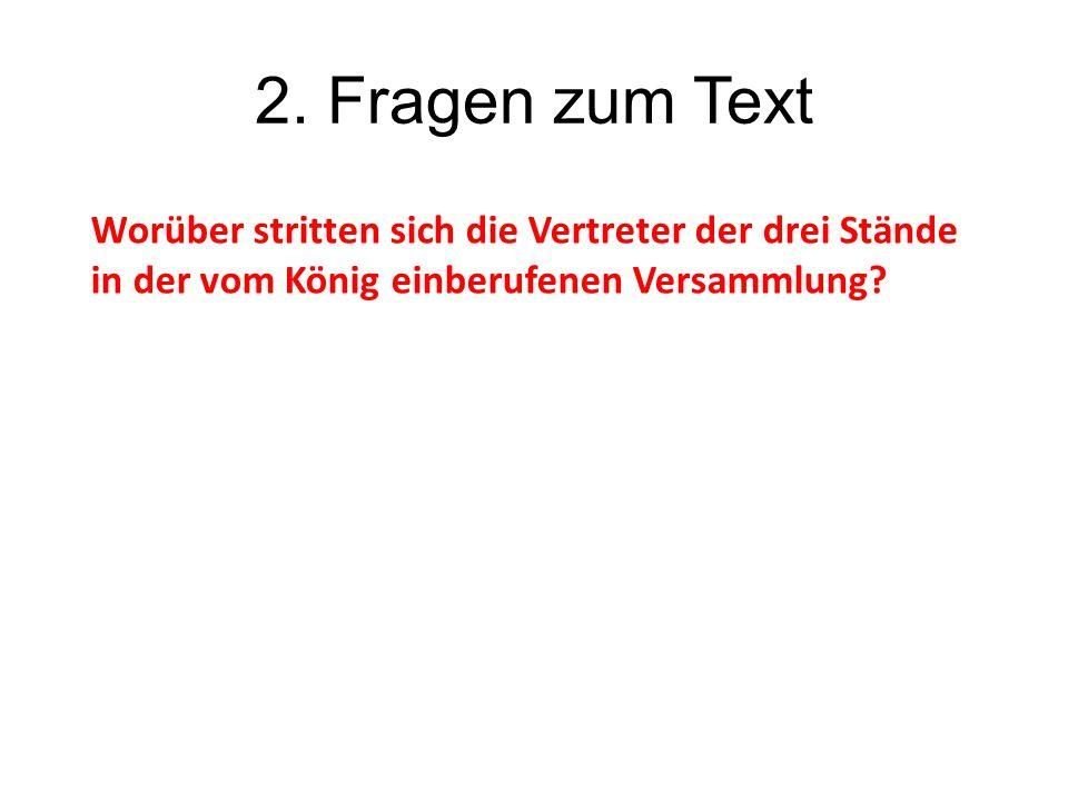 2. Fragen zum Text Worüber stritten sich die Vertreter der drei Stände in der vom König einberufenen Versammlung?