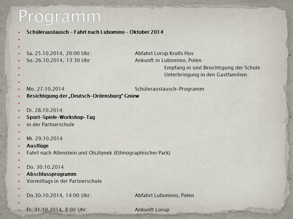 Schüleraustausch – Fahrt nach Lubomino – Oktober 2014 Sa. 25.10.2014, 20:00 Uhr:Abfahrt Lorup Krulls Hus So. 26.10.2014, 13:30 Uhr:Ankunft in Lubomino