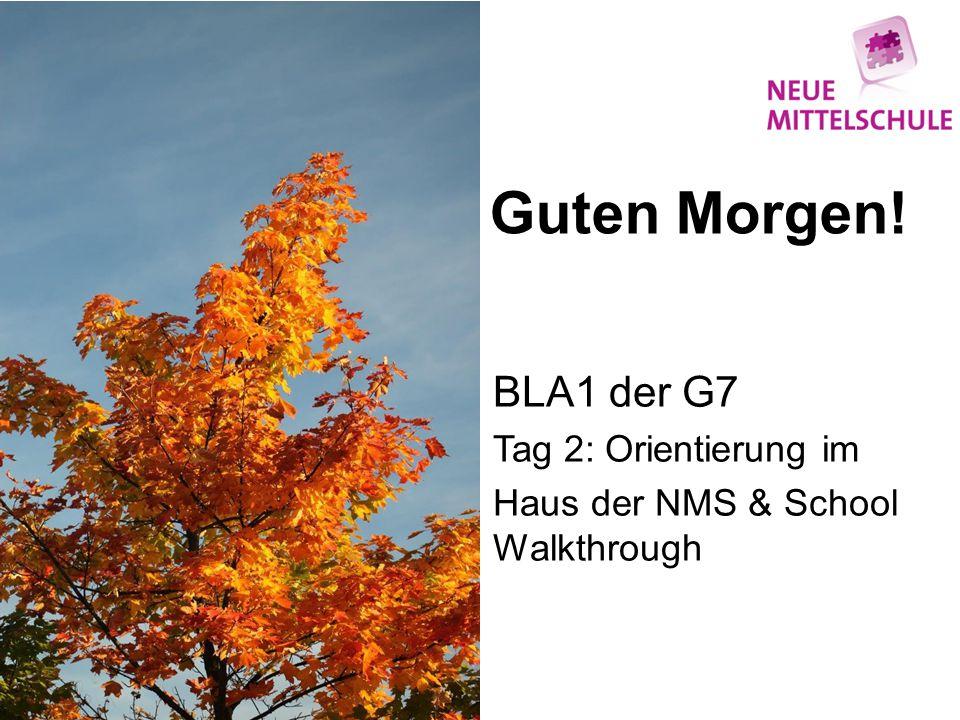 Guten Morgen! BLA1 der G7 Tag 2: Orientierung im Haus der NMS & School Walkthrough