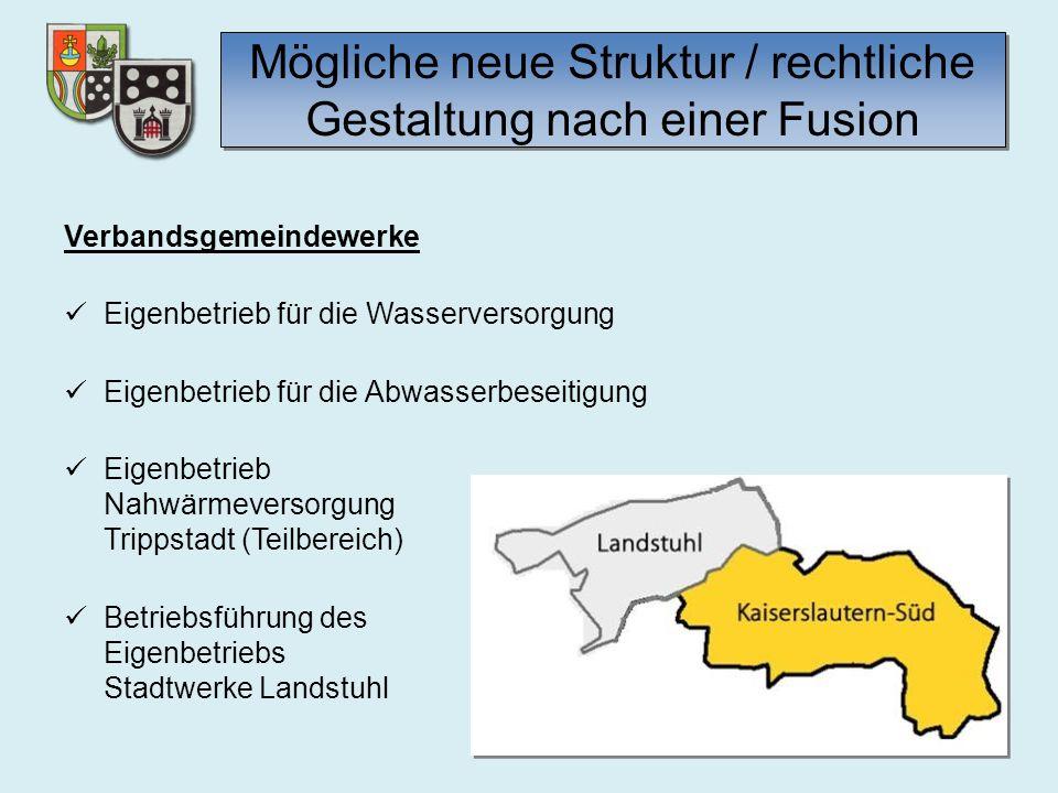 Mögliche neue Struktur / rechtliche Gestaltung nach einer Fusion Verbandsgemeindewerke Eigenbetrieb für die Wasserversorgung Eigenbetrieb für die Abwa