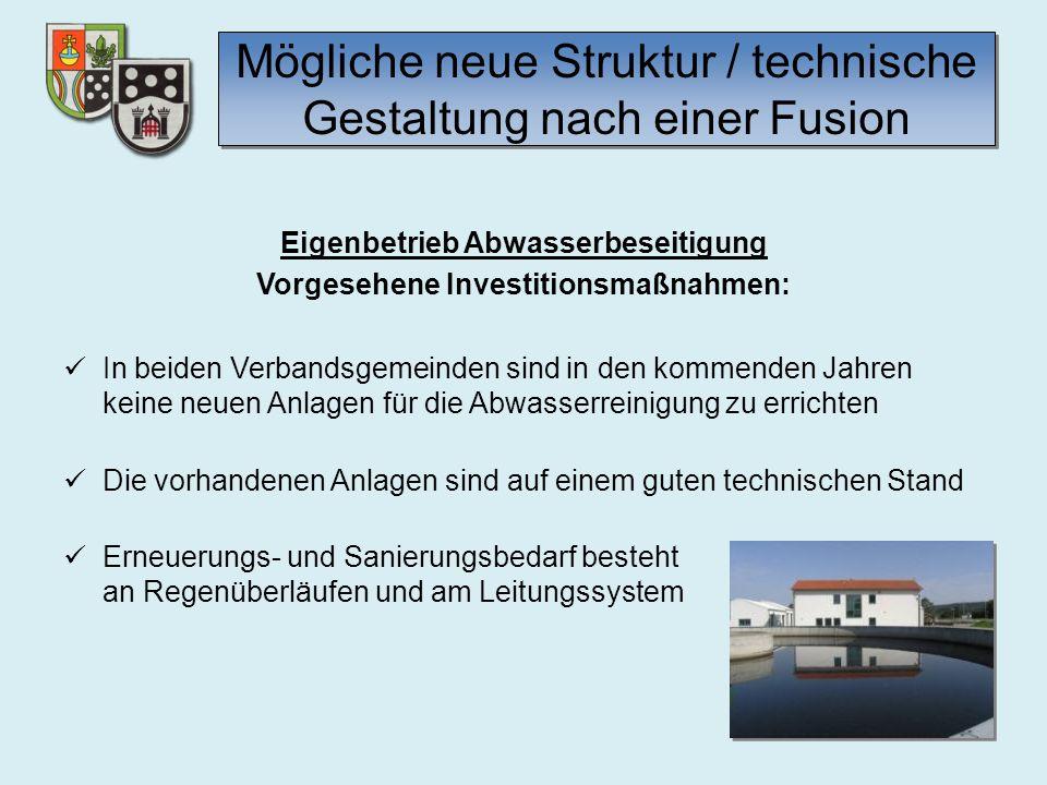 Mögliche neue Struktur / technische Gestaltung nach einer Fusion Eigenbetrieb Abwasserbeseitigung Vorgesehene Investitionsmaßnahmen: In beiden Verband